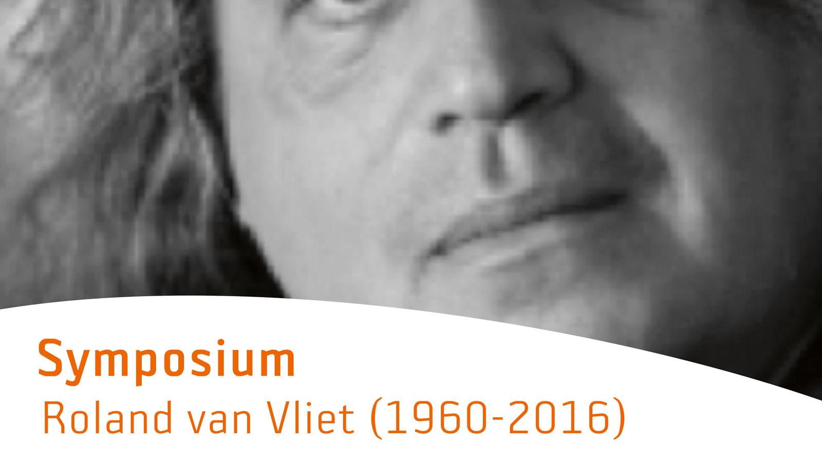 Symposium Roland van Vliet (1960-2016)